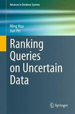 Ranking Queries on Uncertain Data 42 by Jian Pei and Ming Hua (2013, Paperback)