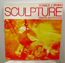 SCULPTURE MATERIAL & PROCESS Donald J. Irving 1981 SC B&W illustrated throughout