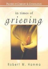 In Times of Grieving: Prayers of Comfort and Consolation, Robert M. Hamma, Good