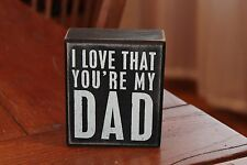 "Primitives by Kathy Box Sign ""I Love That Your My Dad"""