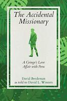 The Accidental Missionary: A Gringo's Love Affair with Peru by Bredeman, David