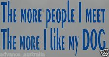 The More People I Meet, The More I Like My Dog - A109