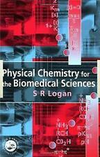 PHYSICAL CHEMISTRY FOR THE BIOMETRICAL SCIENCES., Logan, S. R., Used; Very Good