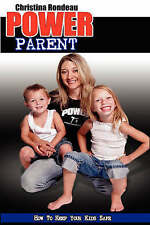 NEW Power Parent: How to Keep Your Kids Safe by Christina Rondeau