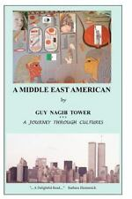 A Middle East American : A Journey Through Cultures by Guy Tower (2011,...