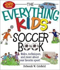 The Everything Kids Soccer Book: Rules, Techniques, and More About Your Favorit