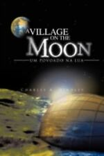 A Village on the Moon / Um Povoado Na Lua by Charles A. Hindley (2012,...
