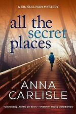 All the Secret Places by Anna Carlisle (2017, Hardcover) Brand New