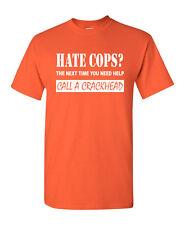 Hate Cops? Call A Crackhead T-Shirt Funny Police Tee Shirt