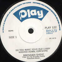 """BRENDAN SHINE do you want your old lobby washed down con shine PLAY122 7"""" WS EX/"""