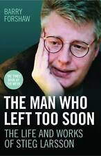 The Man Who Left Too Soon - the Life and Works of Stieg Larsson, Forshaw, Barry,