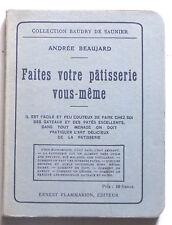 Faites Votre PATISSERIE vous-même par Andrée BEAUJARD 1921 TBE Baudry De Saunier
