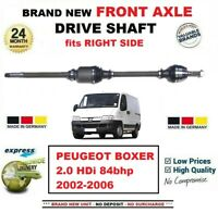 FOR PEUGEOT BOXER 2.0 HDi 84bhp 2002-2006 BRAND NEW FRONT AXLE RIGHT DRIVESHAFT