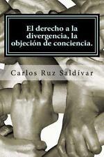 El Derecho a la Divergencia, la Objeci�n de Conciencia : Historia,...