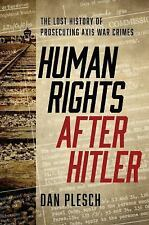 Human Rights after Hitler : The Lost History of Prosecuting Axis War Crimes Vol.