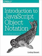 Introduction to JavaScript Object Notation : A to-The-Point Guide to JSON by...