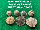 TRAIL OF TEARS  BUTTONS- Worn By Native American INDIANS 1831-1832.Original Period Items - 4070
