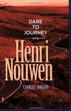 Dare to Journey: with Henry Nouwen by Charles Ringma