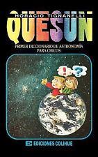 Quesun : Primer Diccionario de Astronomma para Chicos by Horacio Tignanelli...