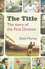 The Title: The Story of the First Division-Scott Murray