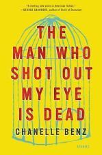 The Man Who Shot Out My Eye Is Dead : Chanelle Benz (2017) 1st Ed.,HRDCVR,NEW