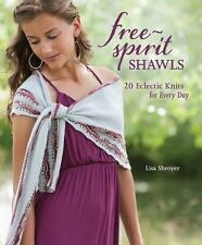 Free-Spirit Shawls : 20 Eclectic Knits for Every Day by Lisa Shroyer 2013 PB