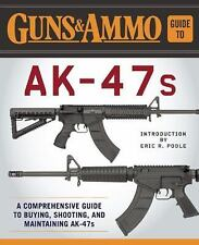 The Guns and Ammo Guide to AK-47s~Buying~Shooting~Maintain~Accessories~NEW 2017