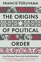 The Origins of Political Order: From Prehuman Times to the French Revolution by