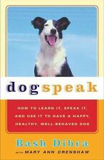 Dogspeak : How to Learn It, Speak It, and Use It to Have a Happy, Healthy,...