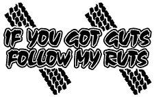 IF YOU GOT GUTS FOLLOW MY RUTS Vinyl Decal Sticker * MUD Off Road TRUCK CAR