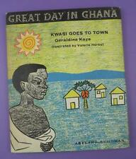 Great Day In Ghana - Kwasi Goes To Town by Geraldine Kay 1962 First Print