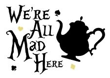 Alice in Wonderland-Mad Tea Pot - Typography quote Decorative Vinyl Wall Sticker