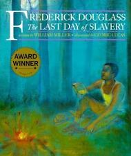 Frederick Douglass : The Last Day of Slavery by William Miller and Cedric...
