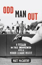 Odd Man Out : A Year on the Mound with a Minor League Misfit by Matt McCarthy (2