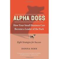 Alpha Dogs New Book Business Entrepreneurs Eight Stories Strategic Success