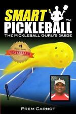 Smart Pickleball : The Pickleball Guru's Guide by Prem Carnot and Wendy...