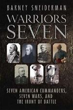 Warriors Seven Seven American Commanders, Seven Wars, and the Irony of Battle