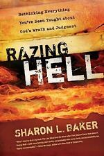 Razing Hell: Rethinking Everything You've Been Taught about God's Wrath and Judg
