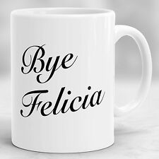 Bye Felicia Mug, Going Away Gift for Friend, Quote Office Funny Coffee Mug P56