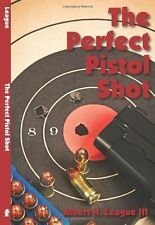 The Perfect Pistol Shot by Albert H., III League (2011, Paperback)