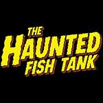 The Haunted Fish Tank