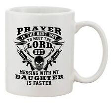 Prayer Is The Best Way To Meet The Lord Daughter Funny DT White Coffee 11 Oz Mug
