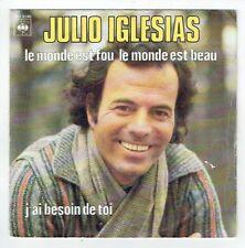 Julio IGLESIAS 45T LE MONDE EST FOU .. EST BEAU - J'AI BESOIN DE TOI - CBS 6746