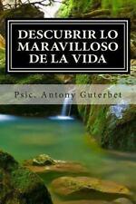 Descubrir lo Maravilloso de la Vida by Psic. Antony Guterbet (2015, Paperback)