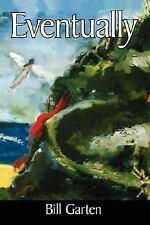 Eventually by Bill Garten (2007, Hardcover)