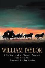 William Taylor : A Portrait of a Pioneer Prophet by John Aho (2003, Paperback)