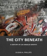 City Beneath : A Century of Los Angeles Graffiti, Hardcover by Phillips, Susa...