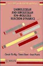Unimolecular and Bimolecular Ion-Molecule Reaction Dynamics (Wiley Series In Io