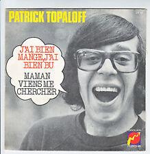 "Patrick TOPALOFF 45T 7"" SP J'AI BIEN MANGE J'AI BIEN BU - MAMAN VIENS ME CHERCHE"