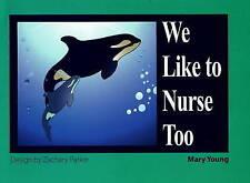 New, We Like To Nurse Too (World Health (Hohm Press)), Mary Young, Book